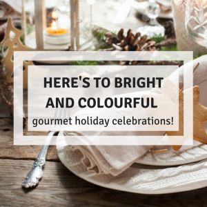 Here's to bright and colourful gourmet holiday celebrations!